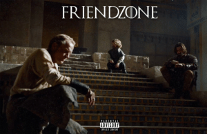 Friendzone, Game of Thrones, and Parental Advisory: FRIENDZONE  PARENTAL  ADVISORY  EXPLICIT CONTENT [No Spoiler] This about to be the hottest album of the year!