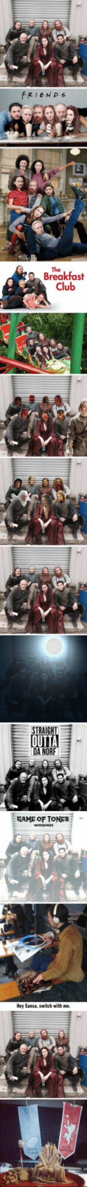 This photo of the Game of Thrones cast deserved to be photoshopped: FRIENPs  The  Breakfast  Club  STRAIGHT  DA NORF  GAME OF TONES  Hey Sansa, switch with me. This photo of the Game of Thrones cast deserved to be photoshopped