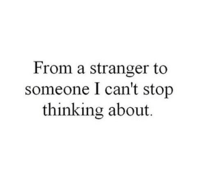 cant-stop-thinking: From a stranger to  someone I can't stop  thinking about.