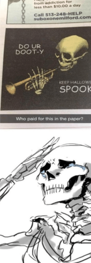 Me🎺irl: from addiction for  less than $10.00 a day  Call 513-248-HELP  suboxonemilford.com  DO UR  DOOT-Y  KEEP HALLOWE  SPOOK  Who paid for this in the paper? Me🎺irl