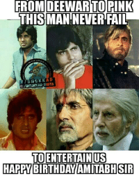 Happy birthday Amitabh Bachchan 😊: FROM DEEWARTO PINK  THIS MAN NEVER FAIL  TO ENTERTAIN US  HAPPY BIRTHDAY AMITABH SIR Happy birthday Amitabh Bachchan 😊