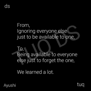 Memes, 🤖, and One: From  Ignoring everyone else  just to be available to one,  To,  Being available to everyone  else just to forget the one,  We learned a lot.  tuq  Ayushi