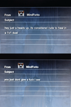 1V1: From  MindForks  Subject  hey just a heads up, its considered rude to heal in  a 1v1 duel   From  MindForks  เงา  Subject  you just dont give a fuck i see