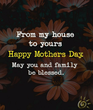 Happy Mother's Day. 💕💕: From my house  to yours  Happy Mothers Day  u and family  be blessed.  May yo Happy Mother's Day. 💕💕