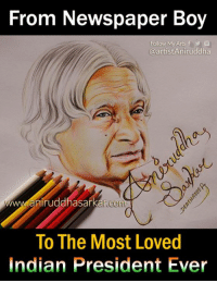 Memes, Drawings, and fb.com: From Newspaper Boy  Follow My Arts f  @artistAniruddha  aniruddhasak  aniruddhasarkarco  .com  To The Most Loved  indian President Ever LEGEND! APJ Abdul Kalam 🙏 Sketch By Me~ Aniruddha Sarkar Like👉 Aniruddha Sarkar 👌 for more awesome drawings: fb.com/artistAniruddha ~ www.aniruddhasarkar.com ~