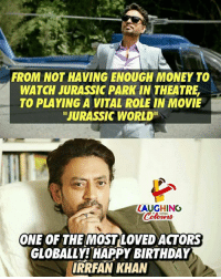 "Birthday, Jurassic Park, and Jurassic World: FROM NOT HAVING ENOUGH MONEY TO  WATCH JURASSIC PARK IN THEATRE,  TO PLAYING A VITAL ROLE IN MOVIE  ""JURASSIC WORLD""  LAUGHING  ONE OF THE MOSTLOVED ACTORS  GLOBALLY! HAPPY BIRTHDAY  IRRFAN KHAN Birthday Wishes To #IrrfanKhan :)"