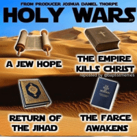 HolyWars StarWars -@gmx0 BaptistMemes: FROM PRODUCER JOSHUA DANIEL THORPE  HOLY WARS  THE EMPIRE  A JEW HOPE  KILLS CHRIST  reposted by @baptist memes  RETURN OF  THE FARCE  AWAKENS  THE JIHAD HolyWars StarWars -@gmx0 BaptistMemes