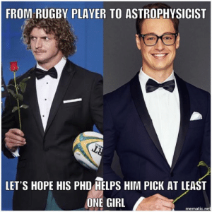 Girl, The Bachelor, and Rugby: FROM RUGBY PLAYER TO ASTROPHYSICIST  LET'S HOPE HIS PHD HELPS HIM PICK AT LEAST  ONE GIRL  mematic.net What do we all think? 👀🌹