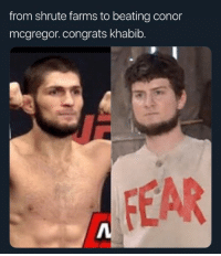 mcgregor: from shrute farms to beating conor  mcgregor.congrats khabib.  FEAR