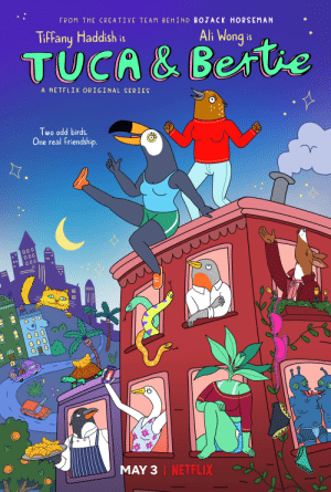 Netflix, Birds, and Guess: FROM THE CREATIVE TEAM BEHIND BOJACK HORSEMAN  TifFany Haddish  li Wonq is  TUCA& Bertve  A NETFLIX ORIGINAL SERIES  Two odd birds.  One real Friendship.  C冫  田  I NETFLIX  MAY 3 I guess I know which series to watch next