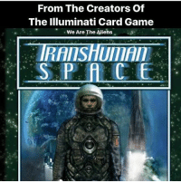 """Computers, Destiny, and Future: From The Creators Of  The Illuminati Card Game  -We Are The Aliehs .  J  SPACE Repost @freedom_faction ・・・ New from SteveJacksonGames, the creators of The IlluminatiCardGame comes their latest venture, TranshumanSpace. Here is an excerpt from their website describing the book: """"In the coming decades, technologies like geneticengineering, artificialintelligence, and nanotechnology will transform humanity. A strange new world is unfolding – nightmarish to some, utopian to others. Soon we'll have the power to reshape our children's genes, build machines that think, and upload our minds into computers. And Earth no longer confines us. Space tourism, mining the Moon and asteroids, a settlement on Mars: all are dreams poised to take wing. The universe of Transhuman Space is a synthesis of these two visions – a world in which ultra-technology and space travel fuse to forge a new destiny for mankind. Neither utopia nor dystopia, it is a place of hopes, fears, and new frontiers."""" It seems the future of humans is off world. These people, who ever are taking part in scripting reality, are foreshadowing their next phase of events. Over recent months, there have been multiple indicators of the push to go into space. From people like Elon Musk to Jeff Bezos, it seems like the publics interest in what's above us has been reignited with Steve Jackson Games being as prophetic or even predictive as they have been, one has to wonder what this means for the Human race, or if we'll be Human at all. Will we jettison ourselves into space only to alter our very existence? Will we become the aliens to our own planet? Transhumanism NewWorldOrder ExplainThisNonsense"""