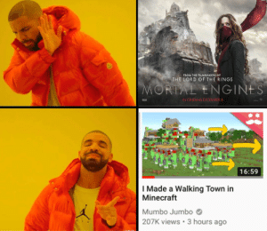Drake, Memes, and Minecraft: FROM THE FILMMAKERS OF  THE LORD OF THE RINGS  MORTAL ENGINES  IN CINEMAS DECEMBER 8  16:59  I Made a Walking Town in  Minecraft  Mumbo Jumbo  207K views  3 hours ago I know its drake, but I believe we should recycle memes so they don't end up in the ocean!