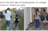 College, Dad, and Thank You: From the first day of kindergarten to college  move in. Thank you dad. <p>Great job dad!!!!</p>