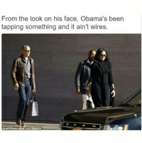 """Memes, 🤖, and Face: From the look on his face, Obama's been  tapping something and it ain't wires.  DAP  Ph  Magana Well """"Alright, Alright, Alright"""" 😈😂😂😂😂😂 pettypost pettyastheycome straightclownin hegotjokes jokesfordays itsjustjokespeople itsfunnytome funnyisfunny randomhumor sexualhumor barackobama michelleobama"""