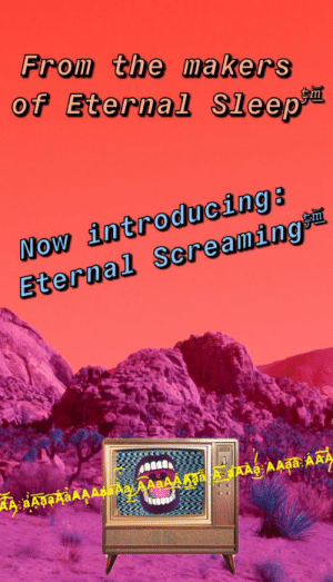 Sleep, Mø, and Now: From the ma kers  of Eternal Sleep  NOW introducing:  Eternal Screaming? Preorder t o d a y https://t.co/pw7CMmsLzB