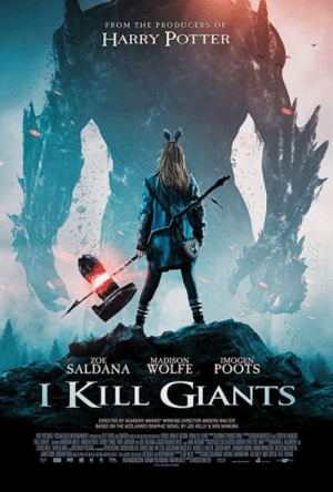 New poster for I Kill Giants: FROM THE PRODUCERS OF  HARRY POTTER  ZOE  IMOGEN  SALDANA WOLFEPOOTS  IKILL GIANTS  DRECTED BY ACADEMY AWARD-WINNNG ORICTOR ANDERS WUER New poster for I Kill Giants