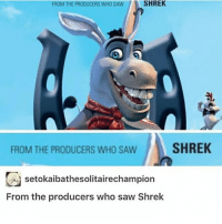 Im thinking thru: FROM THE PRODUCERS WHO SAWSHREK  FROM THE PRODUCERS WHO SAWSHREK  囚setokaibathesolitairechampion  From the producers who saw Shrek Im thinking thru