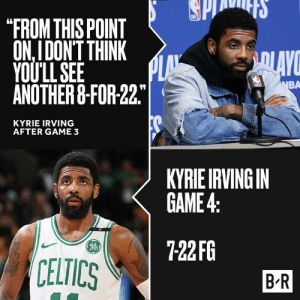 "Technically, he was right 😬: ""FROM THIS POINT  ON,IDON'T THINK  YOULLSEE  ANOTHER&-FOR 22  BA  KYRIE IRVING  AFTER GAME 3  KYRIEIRVINGIN  GAME4  722FG  g6  CELTICS  B R Technically, he was right 😬"