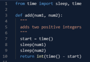 I prefer this algorithm for addition…: from time import sleep, time  2  def add(num1, num2):  4.  adds two positive integers  start = time()  sleep(num1)  sleep(num2)  return int(time() - start)  10 I prefer this algorithm for addition…
