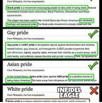 America, Asian, and Community: From Wikipedia, the free encyclopedia  Black pride  is a movement encouraging pcople to tako prideln boing black. Related  movements include black nationalism, Black Panthers, Afrocentrism and Black  supremacism.  The slogan has been used in the United States by African Amoricans to colobrate  heritage and porsonal prido.  o black pride movoment is closoly linked with the  Gay pride  From Wikipedia, tho froo encyclopodia  Gay pride or LGBT pride is tho positivo stanco against discrimination and violence  toward losbian, gay, bisoxual, and transgender (LGBT poople to promote thoir  solf affirmation, dignity, cquality rights, incroase thoir visibility as a social group, build  community, and colobrato soxual diversity and gender varianco  ndo, as oppos  to  Asian pride  From Wikipodia, the free oncyclopedia  In the United Stat  sian pride (also spelled AZN pride is a positive stance to  being Asian American  e term arose from influences  of hip nop cul!urc an  White pride  INFIDEL  EAGLE  From Wikipedia, the free encyclopodia  Whito pridois a stogan primarily used by white separatist. white nationalist So you can be proud of who you are unless you're white... it seems like white folks are the ones who get discriminated against the most in the present day. Look, whitepride is blocked but blackpride asianpride gaypride aren't. liberals libbys democraps liberallogic liberal ccw247 conservative constitution presidenttrump resist stupidliberals merica america stupiddemocrats donaldtrump trump2016 patriot trump yeeyee presidentdonaldtrump draintheswamp makeamericagreatagain trumptrain maga Add me on Snapchat and get to know me. Don't be a stranger: thetypicallibby Partners: @theunapologeticpatriot 🇺🇸 @too_savage_for_democrats 🐍 @thelastgreatstand 🇺🇸 @always.right 🐘 @keepamerica.usa ☠️ @republicangirlapparel 🎀 @drunkenrepublican 🍺 TURN ON POST NOTIFICATIONS! Make sure to check out our joint Facebook - Right Wing Savages Joint Instagram - @rightwingsavages