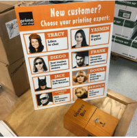 me irl: FRONTIER MP  New customer?  Choose your printing expert:  prime  print shop  TRACY  YASMIN  Likes  to chat  Keeps  it quiet  FRONTIER MP  DIEGO  FRANK  Screams  about the  government  FRONTIER  Just makes  motorcycle  noises  MP  DONNA  JACE  Is dressed  like Batman  Only  does this  haircut  BERNICE  CUTBOT  3000  Has  chainsaws  for arms  Is a  talented  ferret me irl