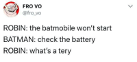 "Batman, Memes, and Http: FROv  @fro_vo  ROBIN: the batmobile won't start  BATMAN: check the battery  ROBIN: what's a tery <p>Potential resurgence of word manipulation memes, be wary. via /r/MemeEconomy <a href=""http://ift.tt/2AELkgg"">http://ift.tt/2AELkgg</a></p>"