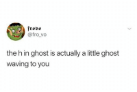 Dank, Ghost, and 🤖: frovo  @fro_vo  the h in ghost is actually a little ghost  waving to you