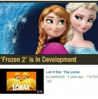 "The lorax is one of my favourite films: ""Frozen 2' is in Development  Let it Die- The Lorax  by LinkHyru13 2 years ago. 114,788  HD  0:10 The lorax is one of my favourite films"