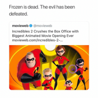 proud: Frozen is dead. The evil has been  defeated.  movieweb @movieweb  Incredibles 2 Crushes the Box Office with  Biggest Animated Movie Opening Ever  movieweb.com/incredibles-2-. proud
