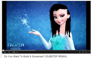 Dubstep Remix: FROZEN  N THEATRES IN 3  THANKSGIVING  0:00/4:00  Do You Want To Build A Snowman? (DUBSTEP REMIX)