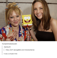 amanda: frumperdimplezervdah  zigazig-ah  Hilary Duff SpongeBob and Amanda Bynes  it was a simpler time
