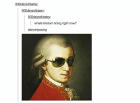 Memes, Mozart, and 🤖: fs  00 days  500daysofsass  whats Mozart doing right now?  decomposing Decomposing 😂