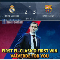 Barcelona, Memes, and Real Madrid: FT  C B  2 3  REAL MADRID  BARCELONA  (HT 2 2)  RE A L  TrollFootbal  RI  FIRST EL-CLASICO FIRST WIN  VALVERDE FORYOU Valverde The Right Man 😎👏