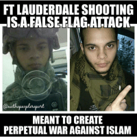 Here we go. More political propaganda. Gun grab geo political bullshit falseflag: FT LAUDERDALESHOOTING  LISA FALSE FLAG ATTACK  @wethepeople upore  MEANT TO CREATE  PERPETUAL WARAGAINST ISLAM Here we go. More political propaganda. Gun grab geo political bullshit falseflag