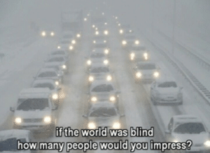how many people: fthe world was blind  how many people would you impress?
