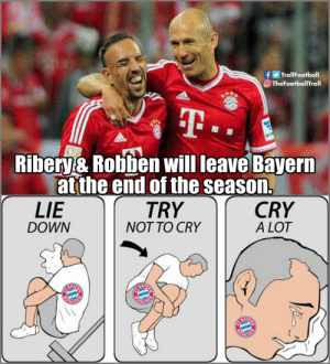 The end of an era 😢 https://t.co/hps7t8fXGY: fTrollFootball  Ο TheFootballTroll  Ribery& Robben will leave Bayern  at the end of the season.  TRY  NOT TO CRY  LIE  DOWN  CRY  A LOT  BAY  BAYER  CHE The end of an era 😢 https://t.co/hps7t8fXGY