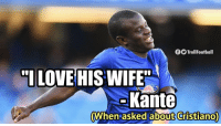 Memes, Wife, and 🤖: fTrollFootball  ILOVE HIS WIFE  Kante  When asked about Cristiano) Kante is sooo innocent https://t.co/TLHusYxdrl