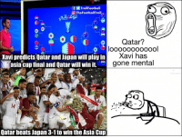 Memes, Wow, and Beats: fTrollFootball  O TheFootballTroll  Qatar?  loooooo00000l  xavi has  gone mental  Kavi predicts Qatar and Japan will play in  asia cup final and Qatar will win it.  囗  14  Qatar beats Japan 3-1 to win the Asia Cup Wow! 👏