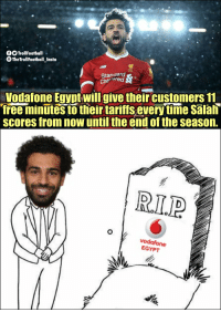 Memes, Bankruptcy, and Free: fTrollFootball  TheTrollFootball_Insta  Standard  Chaered  Vodafone Egyptwillgivetheircustomers 11  free minutes to their tarifs every time salan  scores from now until the end of the season.  R.L.P  vodafone  EGYPT At the end of the season: Vodafone Egypt declares bankruptcy https://t.co/74PCC5R6Jv