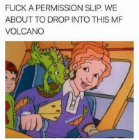 Memes, Volcano, and 🤖: FUCK A PERMISSION SLIP. WE  ABOUT TO DROP INTO THIS MF  VOLCANO 💀