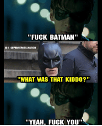 "Batman, Fuck You, and Memes: ""FUCK BATMAN""  IGI SUPERHEROES.NATION  ""WHAT WAS THAT KIDDO?""  ""YEAH, FUCK YOU Last one.. I promise 😂 Blackpanther Mcu Marvel dc dccomics dceu dcu dcrebirth dcnation dcextendeduniverse batman superman manofsteel thedarkknight wonderwoman justiceleague cyborg aquaman martianmanhunter greenlantern venom spiderman infinitywar avengers avengersinfintywar ironman thanos"