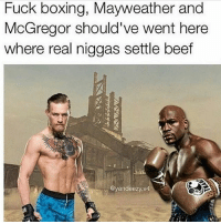 Boxing, Halloween, and Mayweather: Fuck boxing, Mayweather a  McGregor should've went here  where real niggas settle beetf  nd  @yandeezy.v4 Like If You Agree! 😂🎮 dagamerpage Follow the BackUp👉🏼@dagamingpage Partner: @franc7s ➖➖➖➖➖ 🎮 Credit: @yandeezy.v4 🎮 Double Tap It. 🙏🏻 🎮 Tag A Friend. 👥 ➖➖➖➖➖ Ignore tags: videogames games gamer Callofduty blackops3 bo3 cod ps4 playstation4 gaming halloween instagamer playinggames online photooftheday onlinegaming videogameaddict instagame instagood muscles gamerguy gamergirl gamin boxing sports tmt mayweather mcgregor