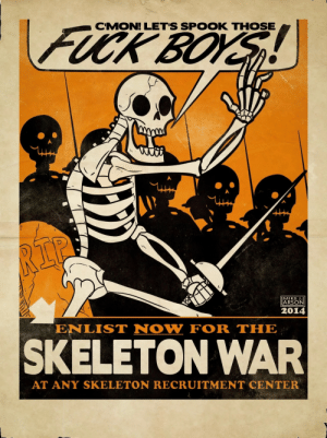 10 spoopy memes to welcome spooptober: FUCK BOYS  CMON! LET'S SPOOK THOSE  RIP  MIKE J.  ARSON  2014  ENLIST NOW FOR THE  SKELETON WAR  AT ANY SKELETON RECRUITMENT CENTER 10 spoopy memes to welcome spooptober