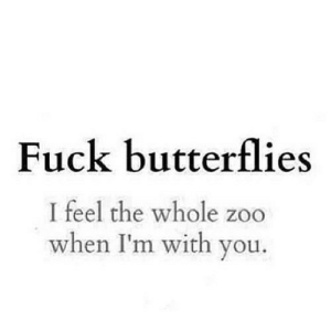 https://iglovequotes.net/: Fuck butterflies  I feel the whole zoo  when I'm with you. https://iglovequotes.net/