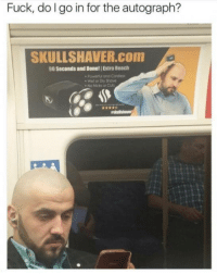 Memes, Fuck, and 🤖: Fuck, dolgo in for the autograph?  SKULLSHAVER.COm  90 Seconds and Done! Extra Reach  Powerfui and Cordles  . Wet or Dry Shove  No Nicks or Cuts