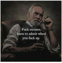 When You Fuck Up: Fuck excuses,  learn to admit when  you fuck up.