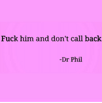 Fuck, Girl Memes, and Old: Fuck him and don't call back  -Dr Phil The old hump and dump trick