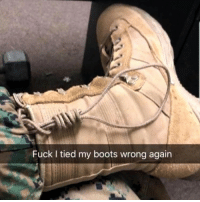 Boots, Fuck, and  Wrong: Fuck I tied my boots wrong again