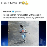 Memes, Police, and Run: Fuck It Mask Off  WSB-TV  @wsbtv  Police search for shooter, witnesses in  deadly motel shooting 2wsb.tv/2pWFv90 It look like he got a 5 star wanted rating in GTA and his car got stuck and now he gotta run to rob somebody else car while his health bar blinking red