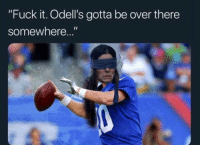 """Nfl, Fuck, and Fuck It: """"Fuck it. Odell's gotta be over there  somewhere..."""""""